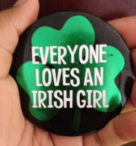 My cool pin that made me feel a wee bit o'Irish! :-)